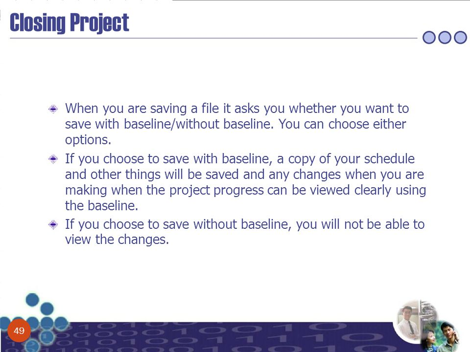 Closing Project When you are saving a file it asks you whether you want to save with baseline/without baseline. You can choose either options. If you