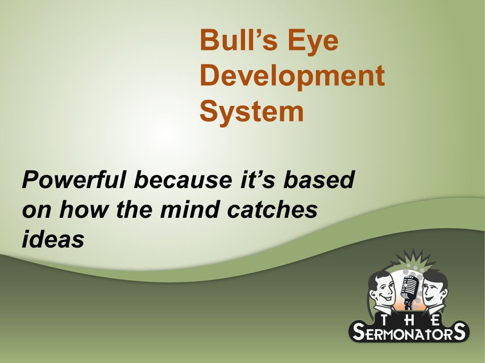 Bull's Eye Development System Powerful because it's based on how the mind catches ideas