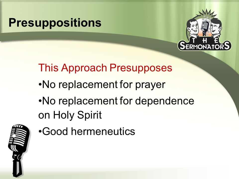 Presuppositions This Approach Presupposes No replacement for prayer No replacement for dependence on Holy Spirit Good hermeneutics