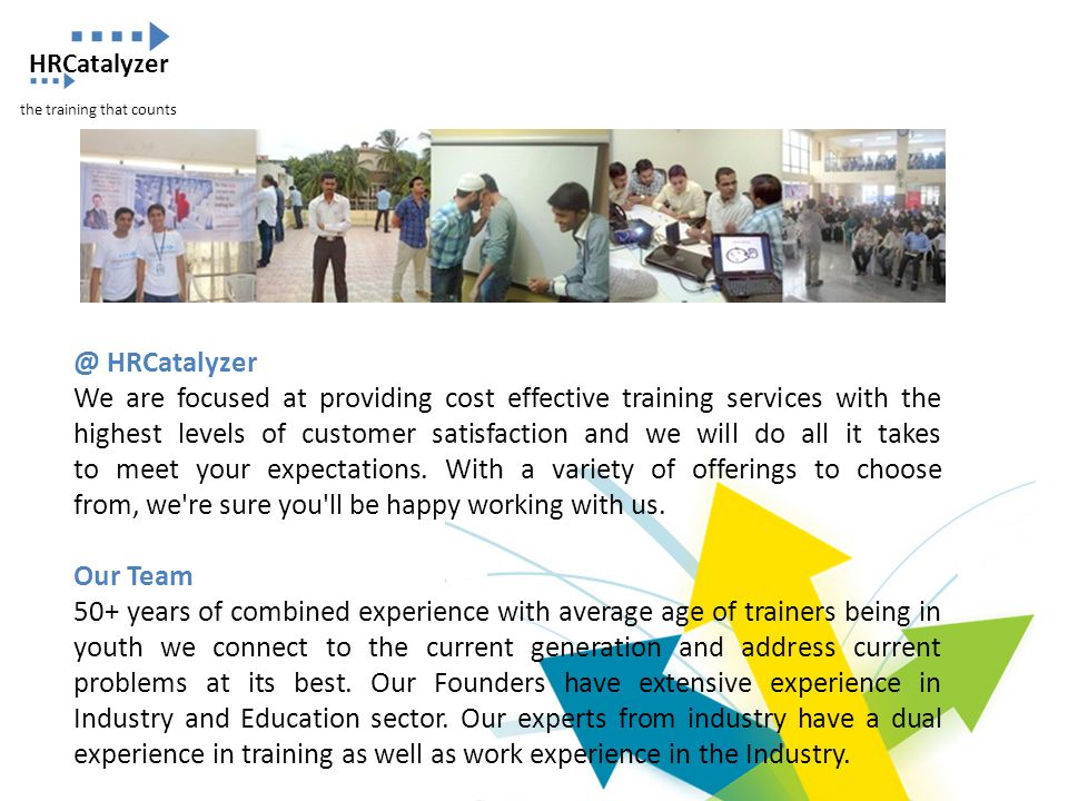 @ HRCatalyzer We are focused at providing cost effective training services with the highest levels of customer satisfaction and we will do all it take