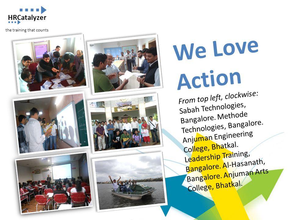 We Love Action From top left, clockwise: Sabah Technologies, Bangalore. Methode Technologies, Bangalore. Anjuman Engineering College, Bhatkal. Leaders