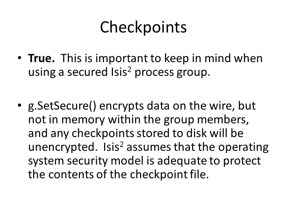 Checkpoints True. This is important to keep in mind when using a secured Isis 2 process group.