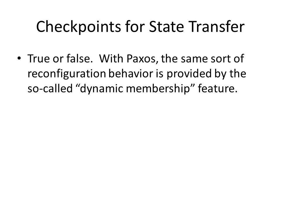 Checkpoints for State Transfer True or false.