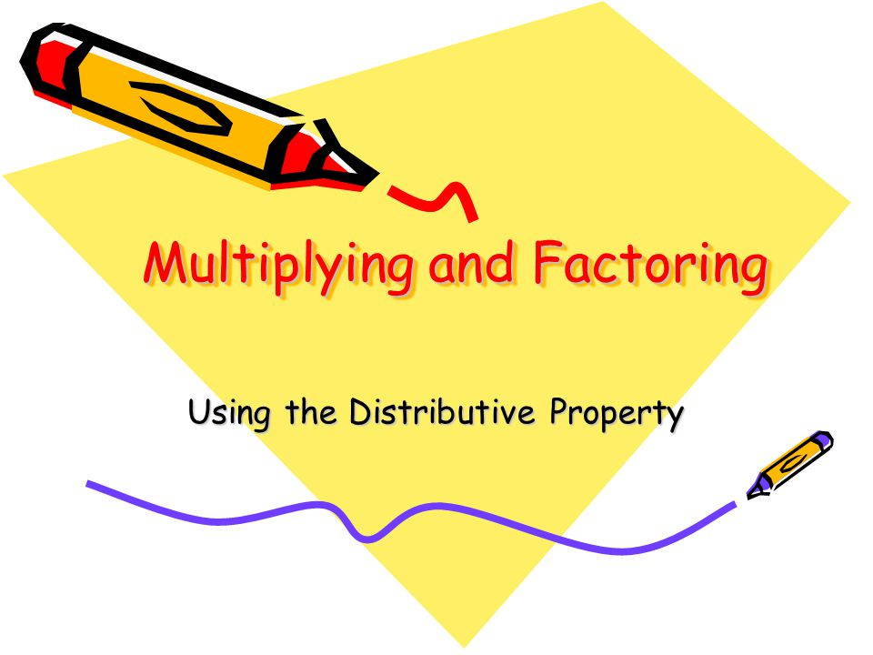Multiplying and Factoring Using the Distributive Property