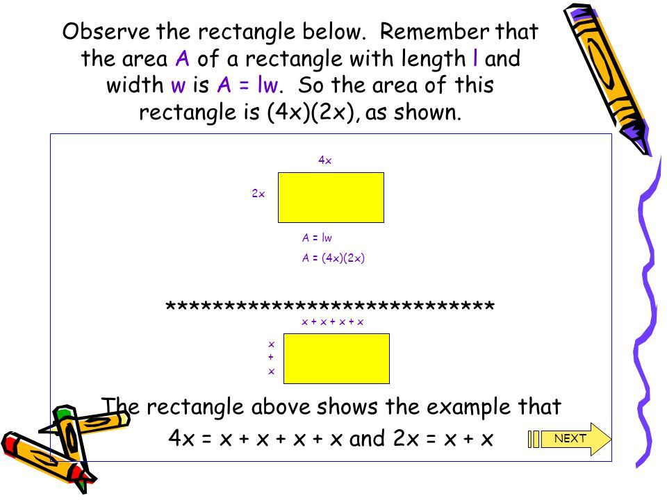 Observe the rectangle below. Remember that the area A of a rectangle with length l and width w is A = lw. So the area of this rectangle is (4x)(2x), a