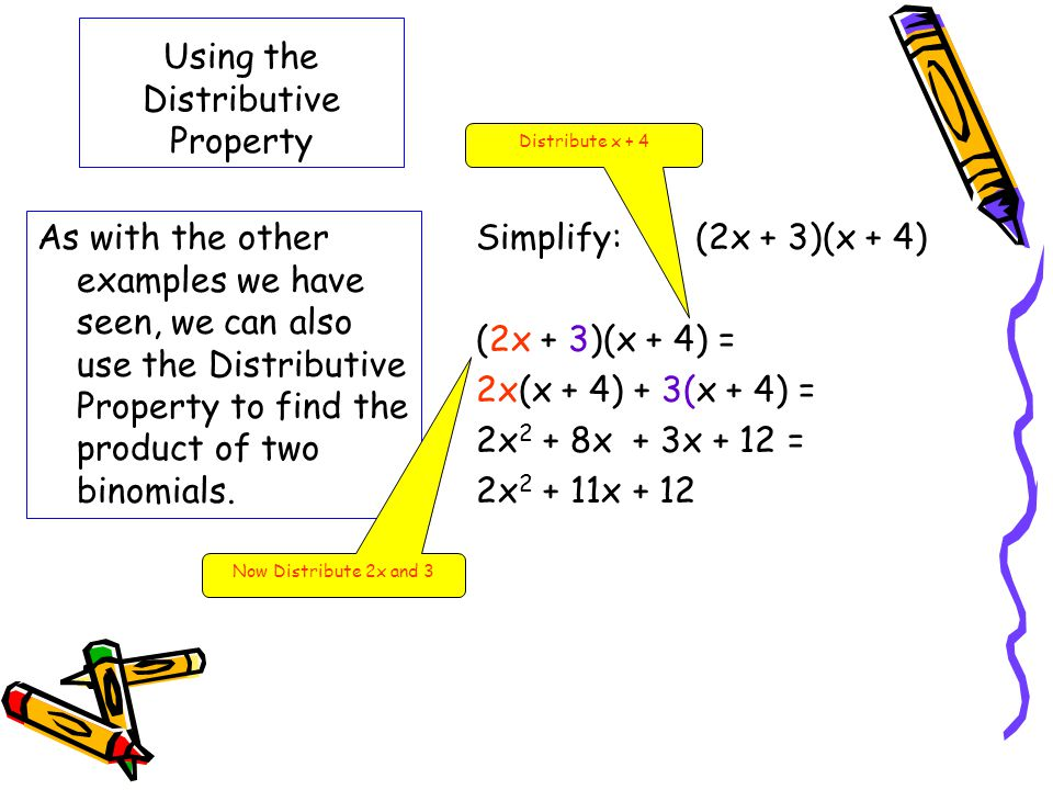 Using the Distributive Property As with the other examples we have seen, we can also use the Distributive Property to find the product of two binomial