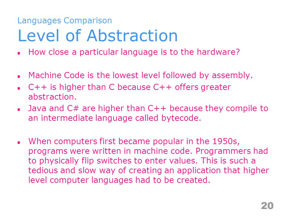 Languages Comparison Level of Abstraction How close a particular language is to the hardware.