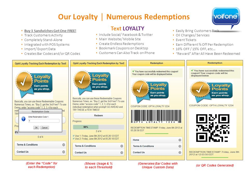 Our Loyalty | Numerous Redemptions Easily Bring Customers Back Oil Changes/ Services Event Tickets Earn Different % Off Per Redemption 10% OFF / 15% OFF, etc… Reward After All Have Been Redeemed Buy 3 Sandwiches Get One FREE.