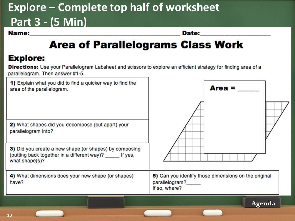 Explore – Complete top half of worksheet Part 3 - (5 Min) Agenda 13 Fill out the top half of your worksheet.
