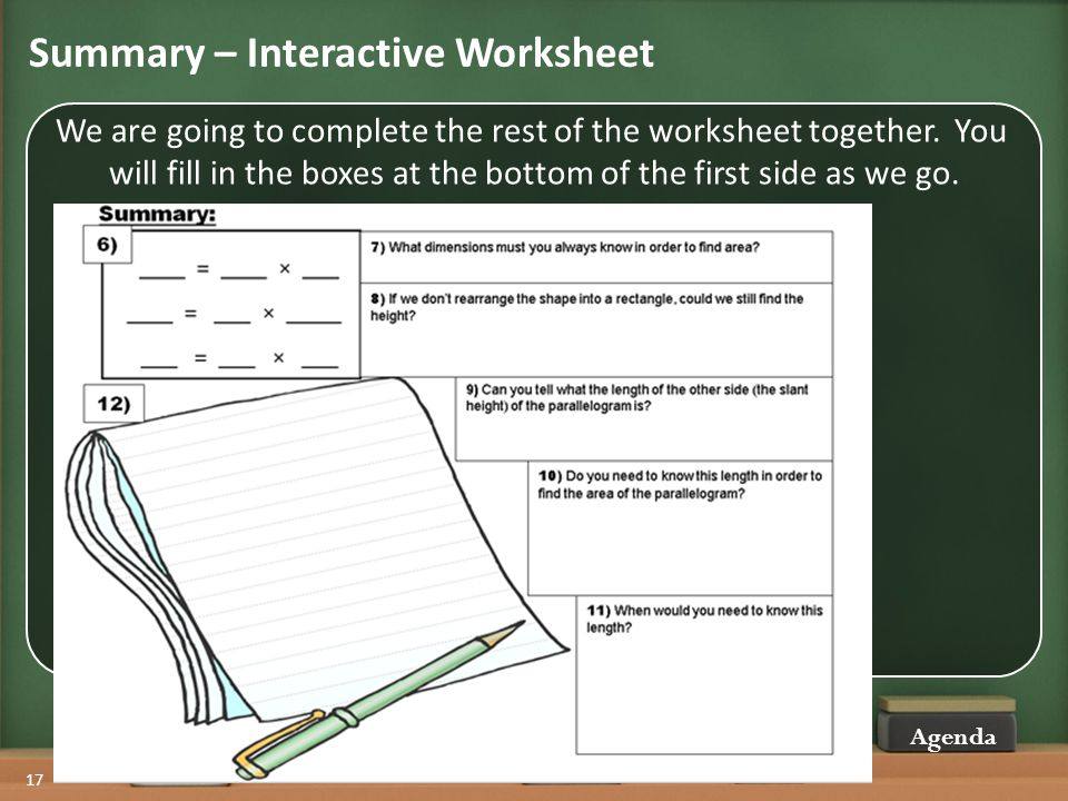 Summary – Interactive Worksheet Agenda 17 We are going to complete the rest of the worksheet together.