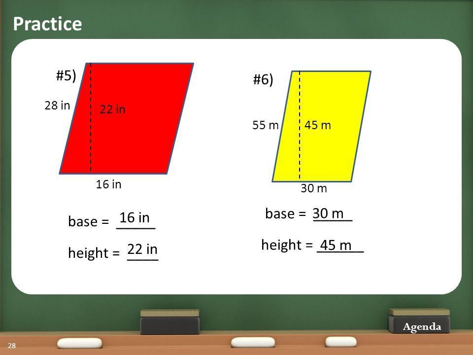 Practice Agenda 28 #5) 16 in 22 in 28 in base = _____ height = ____ 16 in 22 in #6) 30 m 45 m 55 m height = ______ base = _____ 30 m 45 m