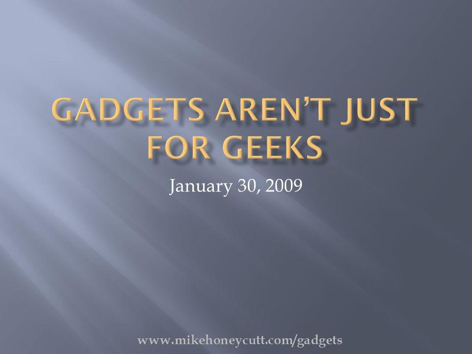 January 30, 2009 www.mikehoneycutt.com/gadgets