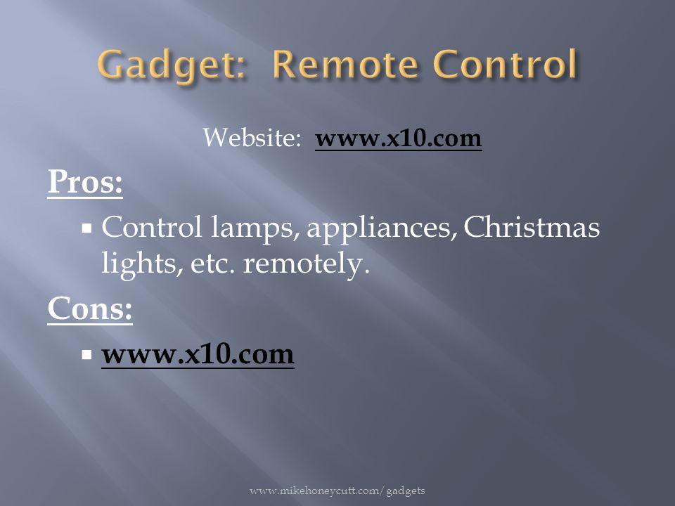 Website: www.x10.com www.x10.com Pros:  Control lamps, appliances, Christmas lights, etc.