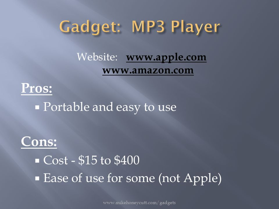 Website: www.apple.com www.amazon.com www.apple.com www.amazon.com Pros:  Portable and easy to use Cons:  Cost - $15 to $400  Ease of use for some (not Apple) www.mikehoneycutt.com/gadgets