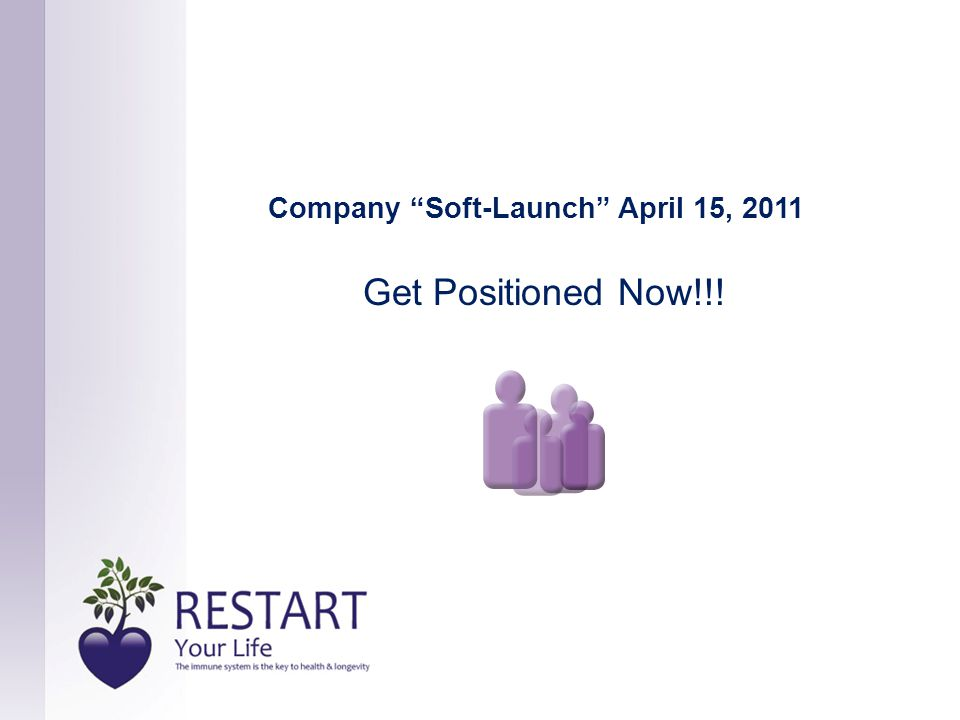 Get Positioned Now!!! Company Soft-Launch April 15, 2011