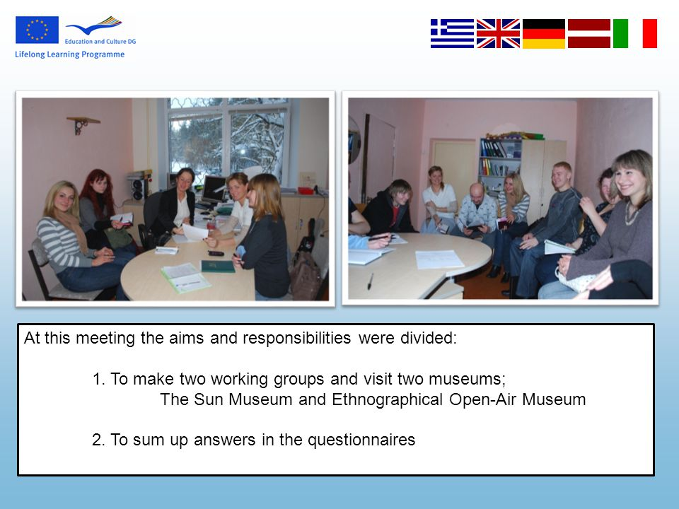 At this meeting the aims and responsibilities were divided: 1. To make two working groups and visit two museums; The Sun Museum and Ethnographical Ope