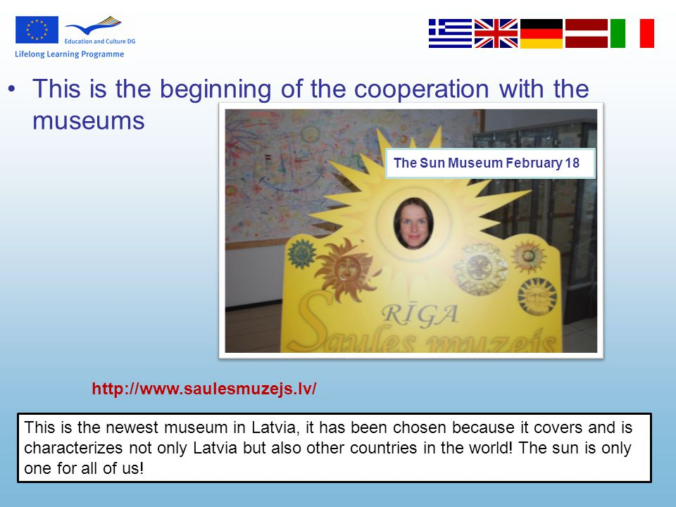 The Sun Museum February 18 This is the beginning of the cooperation with the museums This is the newest museum in Latvia, it has been chosen because i