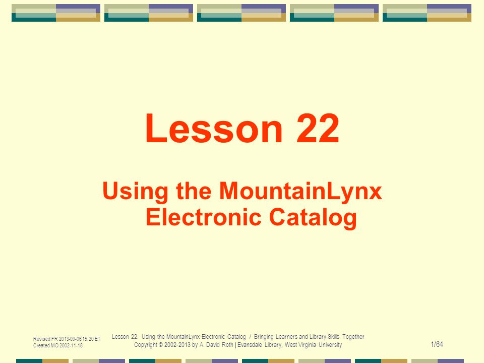 Revised FR 2013-09-06 15:20 ET Created MO 2002-11-18 Lesson 22. Using the MountainLynx Electronic Catalog / Bringing Learners and Library Skills Toget