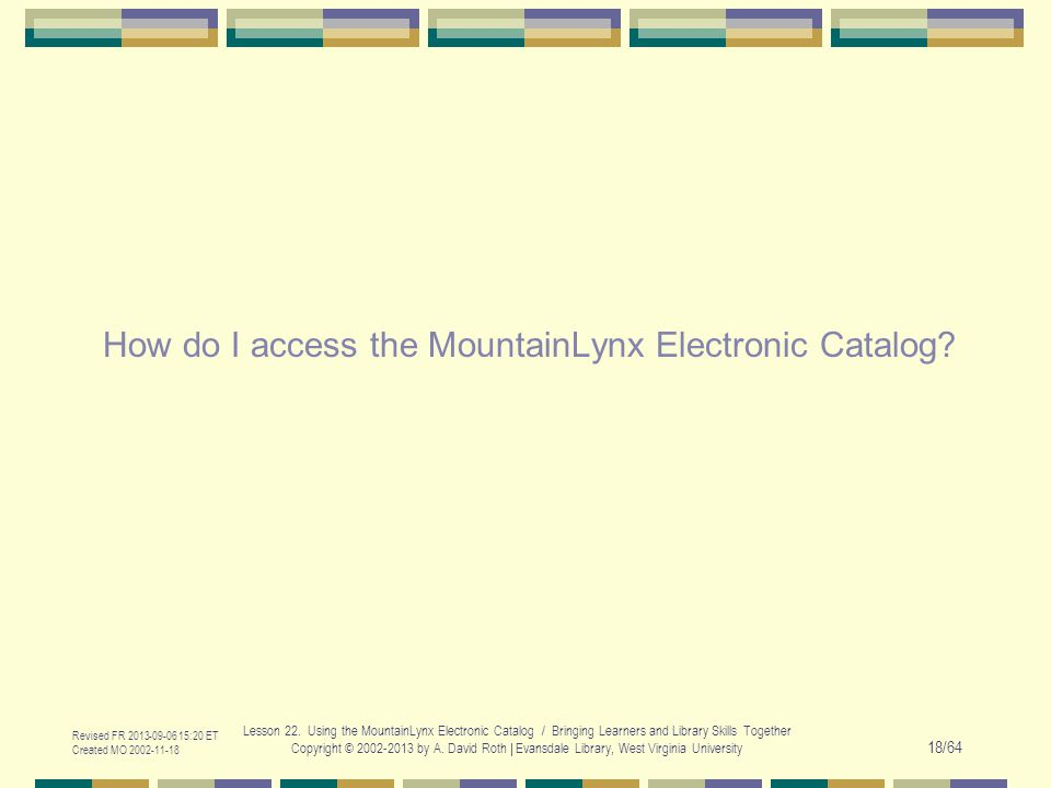 How do I access the MountainLynx Electronic Catalog? Revised FR 2013-09-06 15:20 ET Created MO 2002-11-18 Lesson 22. Using the MountainLynx Electronic