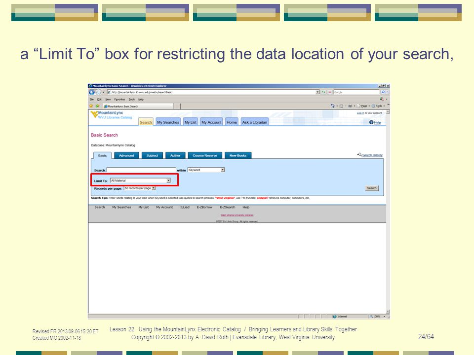 "a ""Limit To"" box for restricting the data location of your search, Revised FR 2013-09-06 15:20 ET Created MO 2002-11-18 Lesson 22. Using the MountainL"