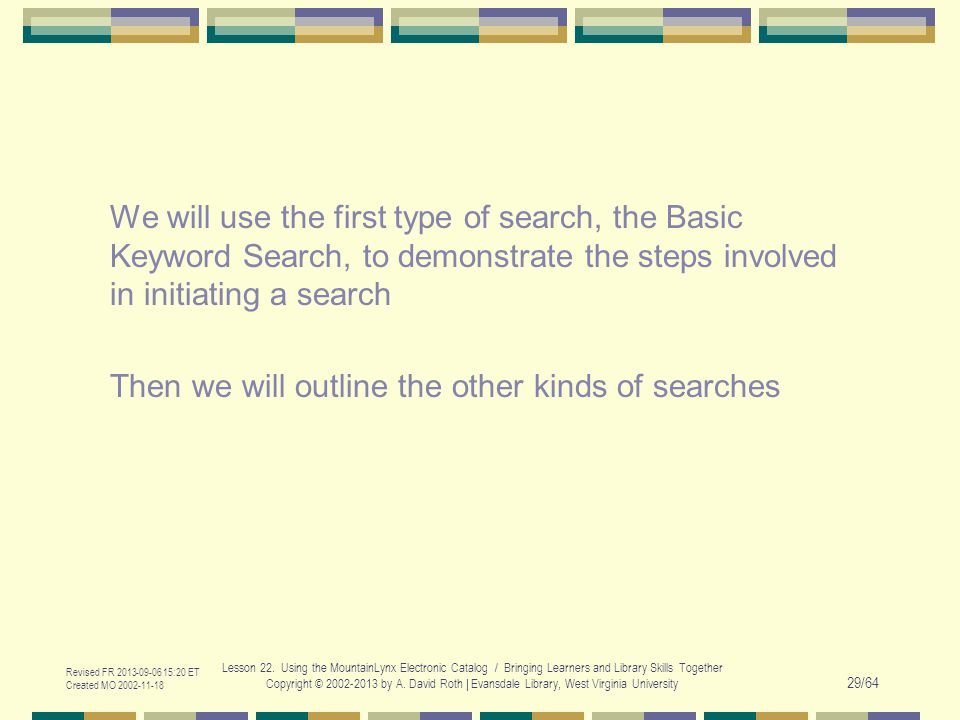 We will use the first type of search, the Basic Keyword Search, to demonstrate the steps involved in initiating a search Then we will outline the othe