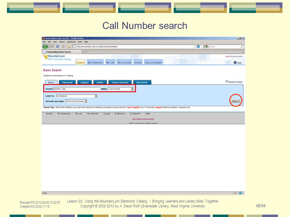 Call Number search Revised FR 2013-09-06 15:20 ET Created MO 2002-11-18 Lesson 22. Using the MountainLynx Electronic Catalog / Bringing Learners and L