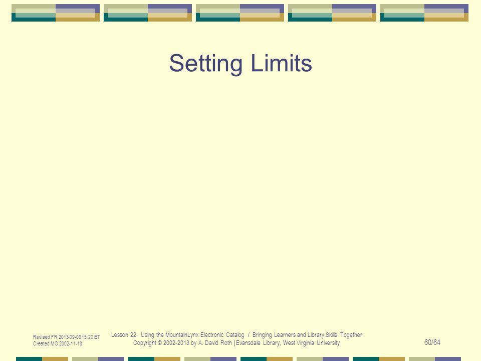 Setting Limits Revised FR 2013-09-06 15:20 ET Created MO 2002-11-18 Lesson 22. Using the MountainLynx Electronic Catalog / Bringing Learners and Libra