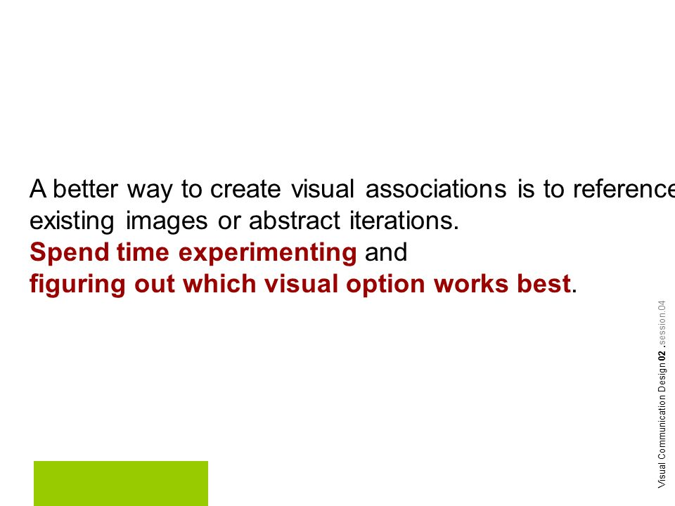 A better way to create visual associations is to reference existing images or abstract iterations.