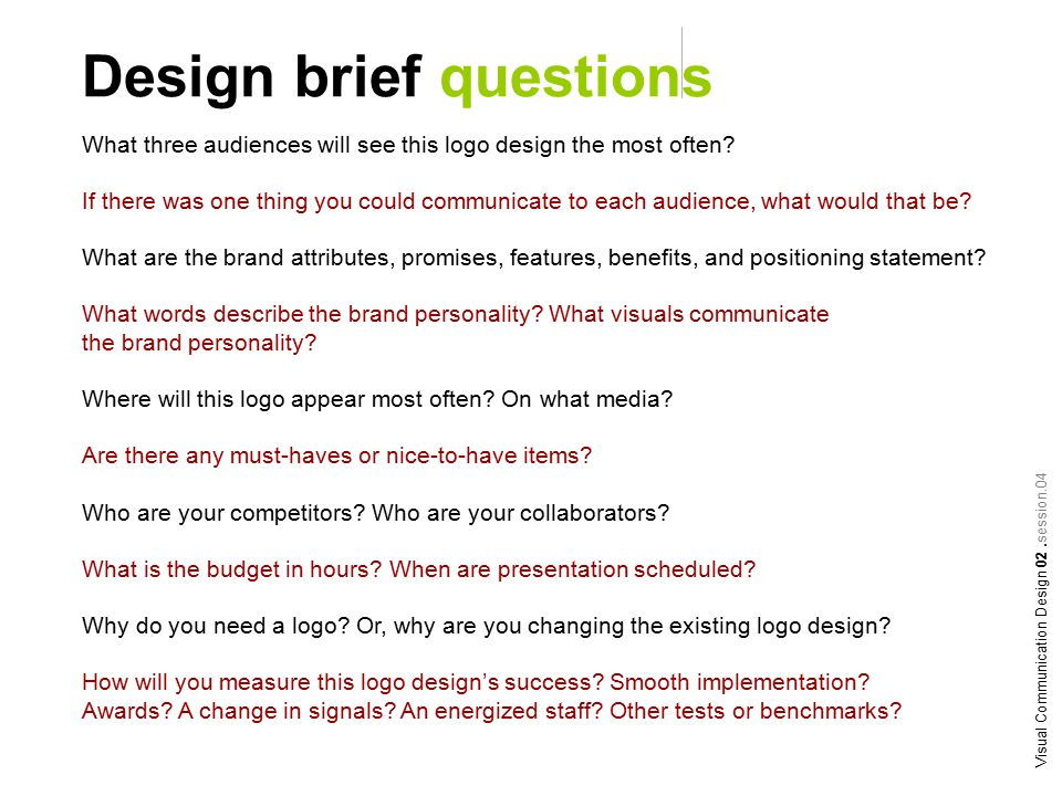 Design brief questions Visual Communication Design 02.session.04 What three audiences will see this logo design the most often.