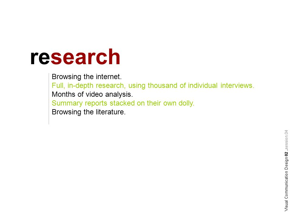 research Browsing the internet. Full, in-depth research, using thousand of individual interviews.