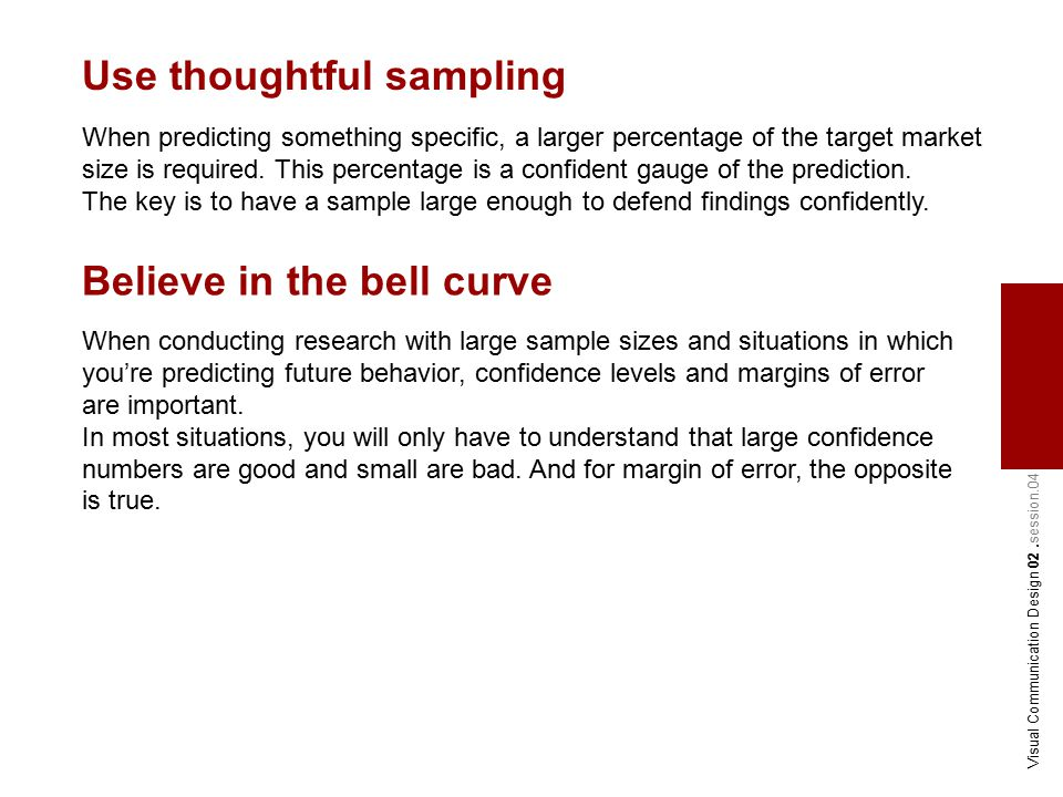 Use thoughtful sampling When predicting something specific, a larger percentage of the target market size is required.