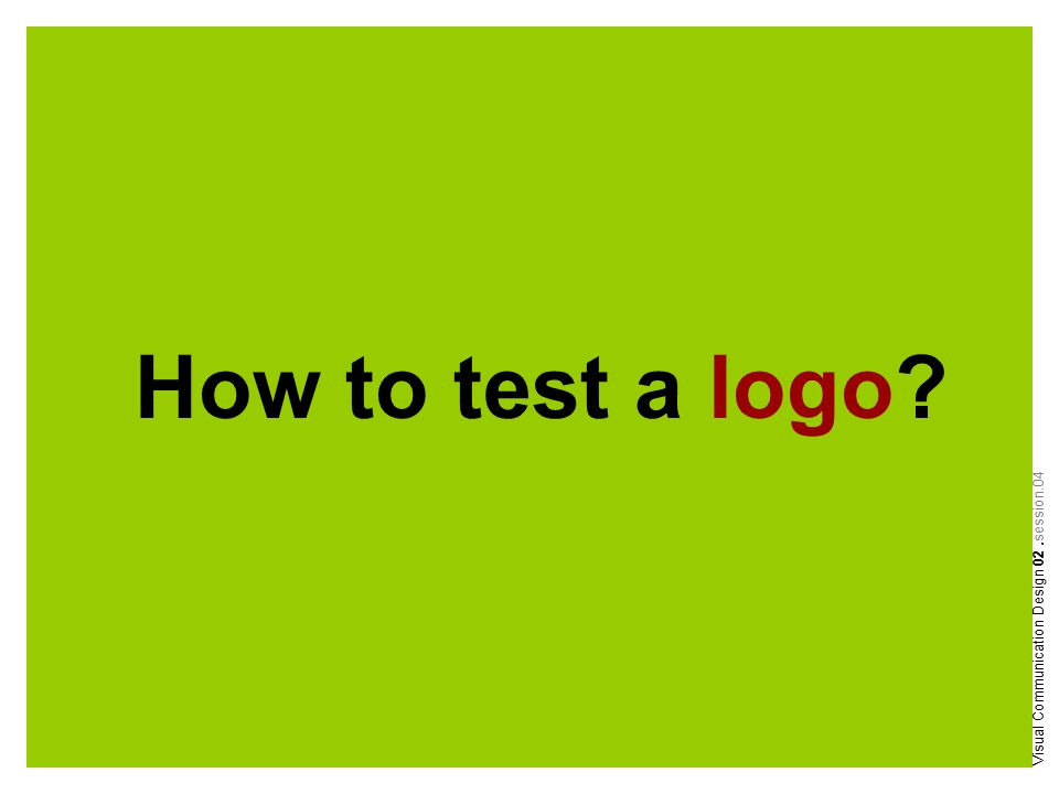 How to test a logo? Visual Communication Design 02.session.04