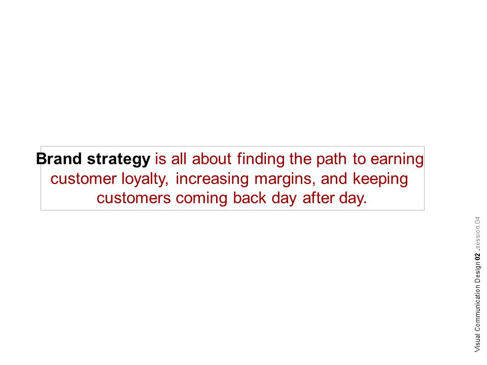 Brand strategy is all about finding the path to earning customer loyalty, increasing margins, and keeping customers coming back day after day.