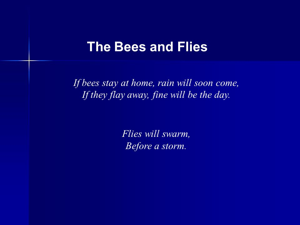 If bees stay at home, rain will soon come, If they flay away, fine will be the day.