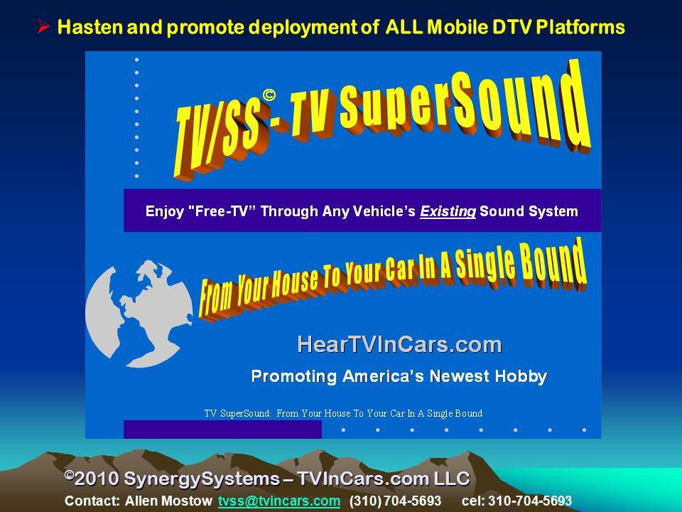 © 2010 SynergySystems – TVInCars.com LLC Contact: Allen Mostow tvss@tvincars.com (310) 704-5693 cel: 310-704-5693tvss@tvincars.com