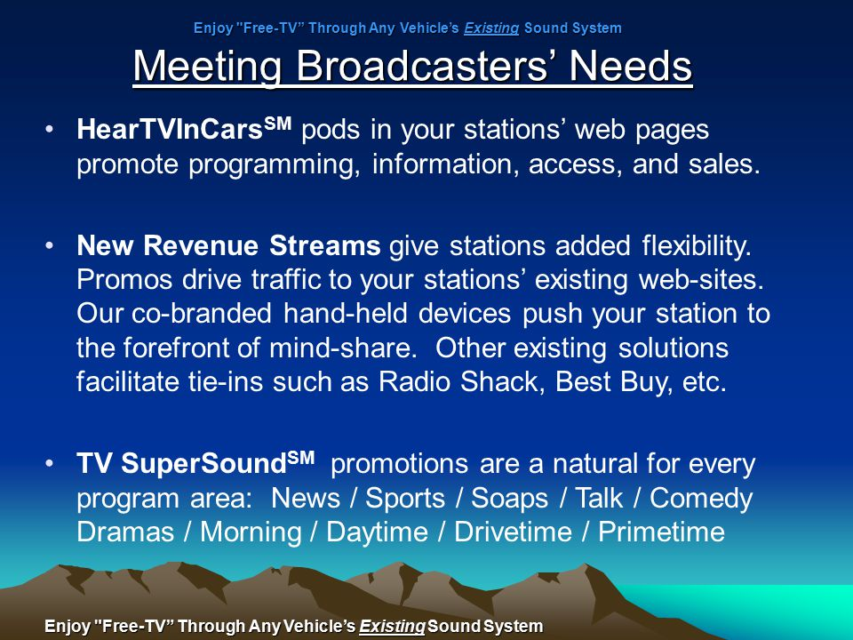 Meeting Broadcasters' Needs HearTVInCars SM pods in your stations' web pages promote programming, information, access, and sales.