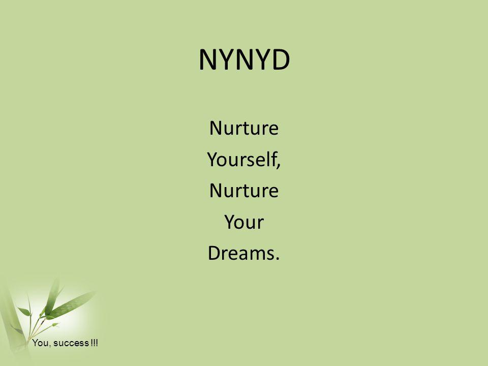 NYNYD Nurture Yourself, Nurture Your Dreams. You, success !!!