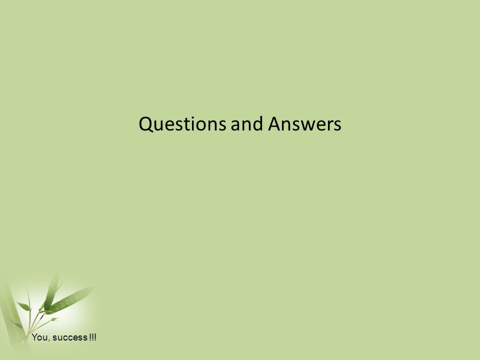 Questions and Answers You, success !!!
