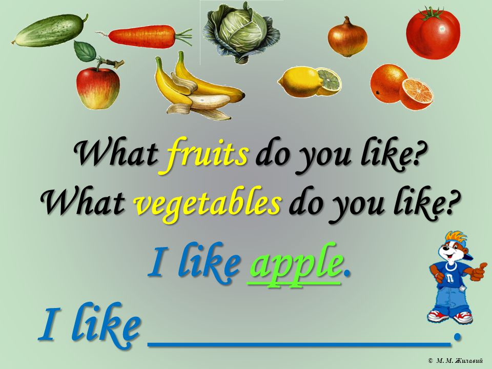 What fruits do you like. What vegetables do you like.