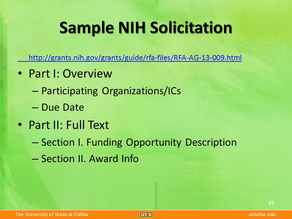 The University of Texas at Dallasutdallas.edu Sample NIH Solicitation http://grants.nih.gov/grants/guide/rfa-files/RFA-AG-13-009.html Part I: Overview – Participating Organizations/ICs – Due Date Part II: Full Text – Section I.