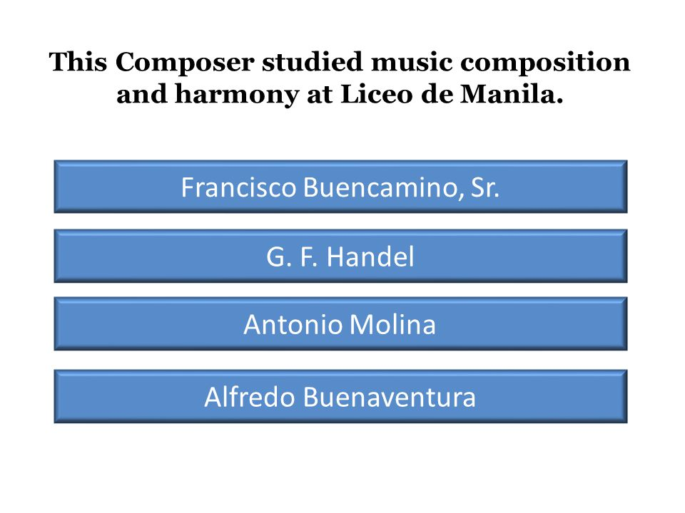 This Composer studied music composition and harmony at Liceo de Manila.