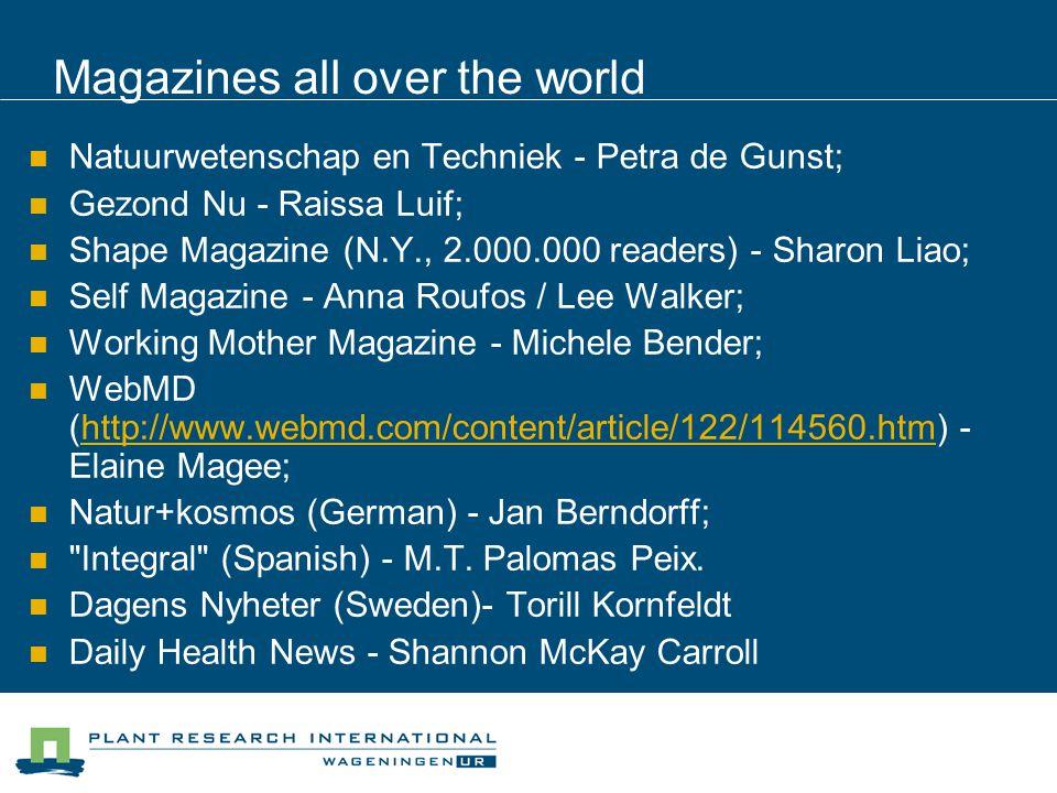 Magazines all over the world Natuurwetenschap en Techniek - Petra de Gunst; Gezond Nu - Raissa Luif; Shape Magazine (N.Y., 2.000.000 readers) - Sharon