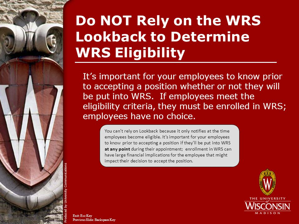 Do NOT Rely on the WRS Lookback to Determine WRS Eligibility It's important for your employees to know prior to accepting a position whether or not they will be put into WRS.