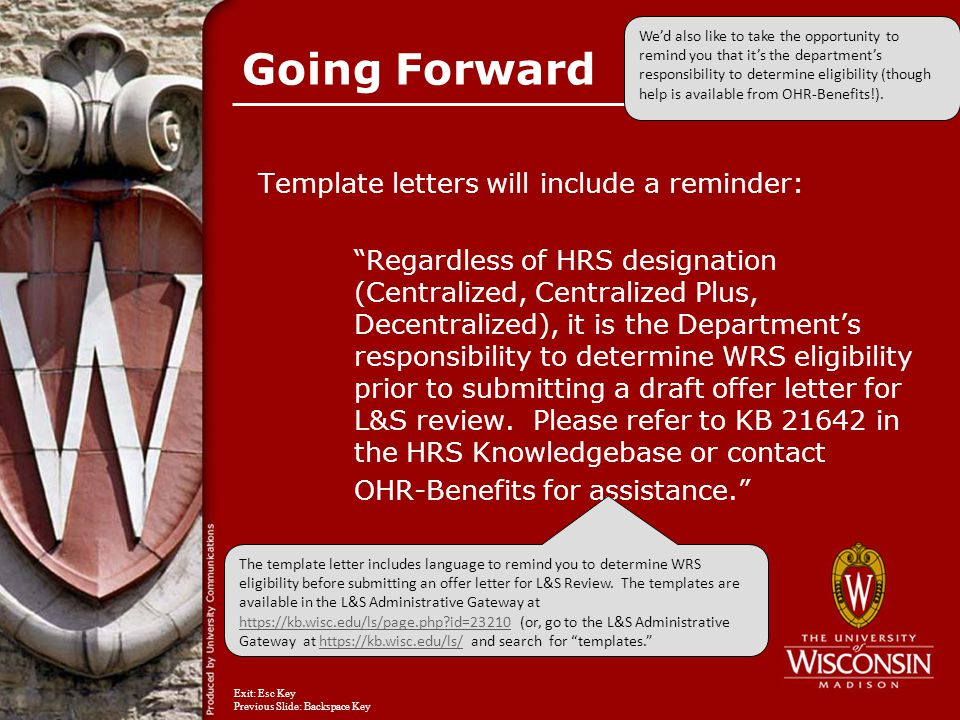 Template letters will include a reminder: Regardless of HRS designation (Centralized, Centralized Plus, Decentralized), it is the Department's responsibility to determine WRS eligibility prior to submitting a draft offer letter for L&S review.