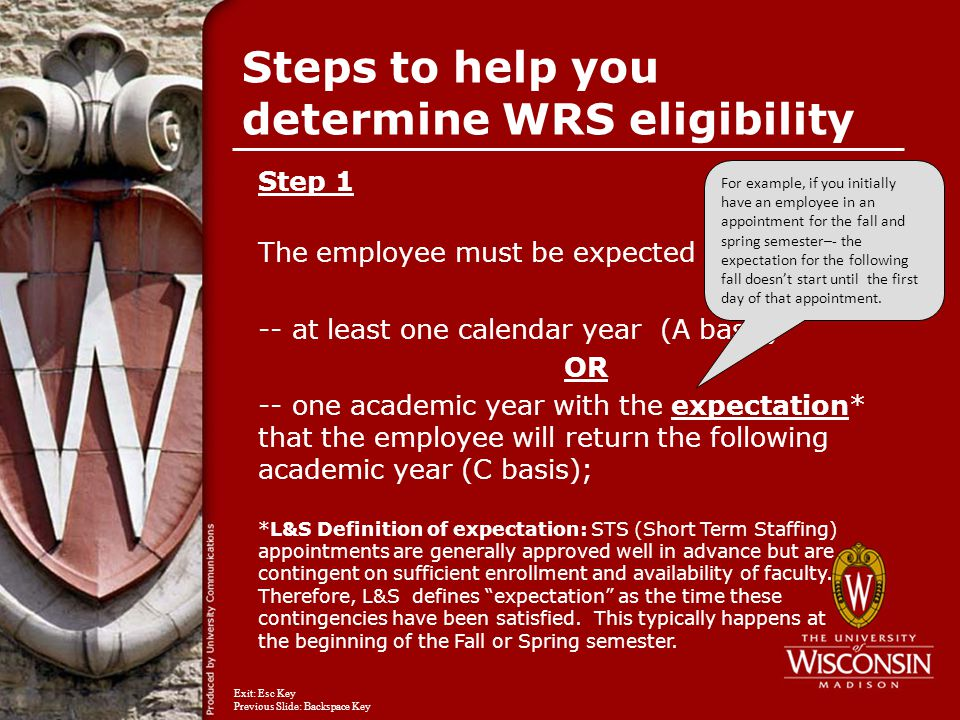 Step 1 The employee must be expected to work for: -- at least one calendar year (A basis) OR -- one academic year with the expectation* that the employee will return the following academic year (C basis); *L&S Definition of expectation: STS (Short Term Staffing) appointments are generally approved well in advance but are contingent on sufficient enrollment and availability of faculty.
