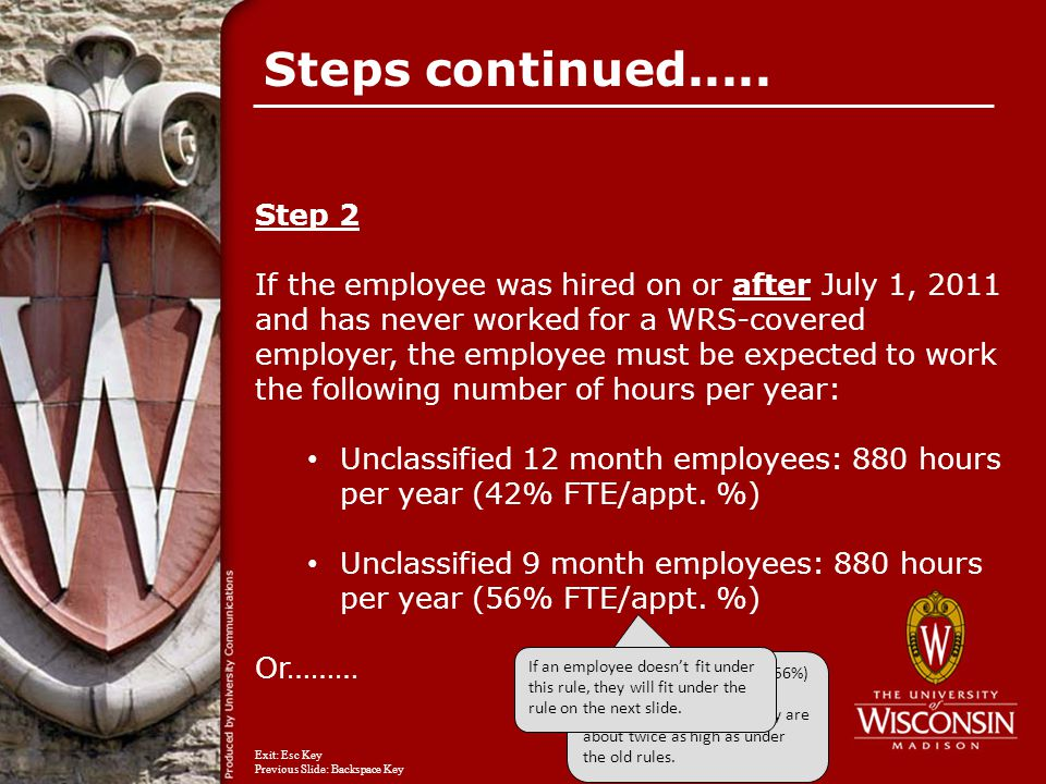 Step 2 If the employee was hired on or after July 1, 2011 and has never worked for a WRS-covered employer, the employee must be expected to work the f