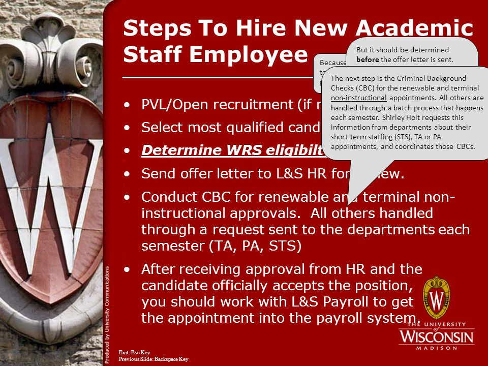 Steps To Hire New Academic Staff Employee PVL/Open recruitment (if required) s Select most qualified candidate s Determine WRS eligibilty s Send offer letter to L&S HR for review.