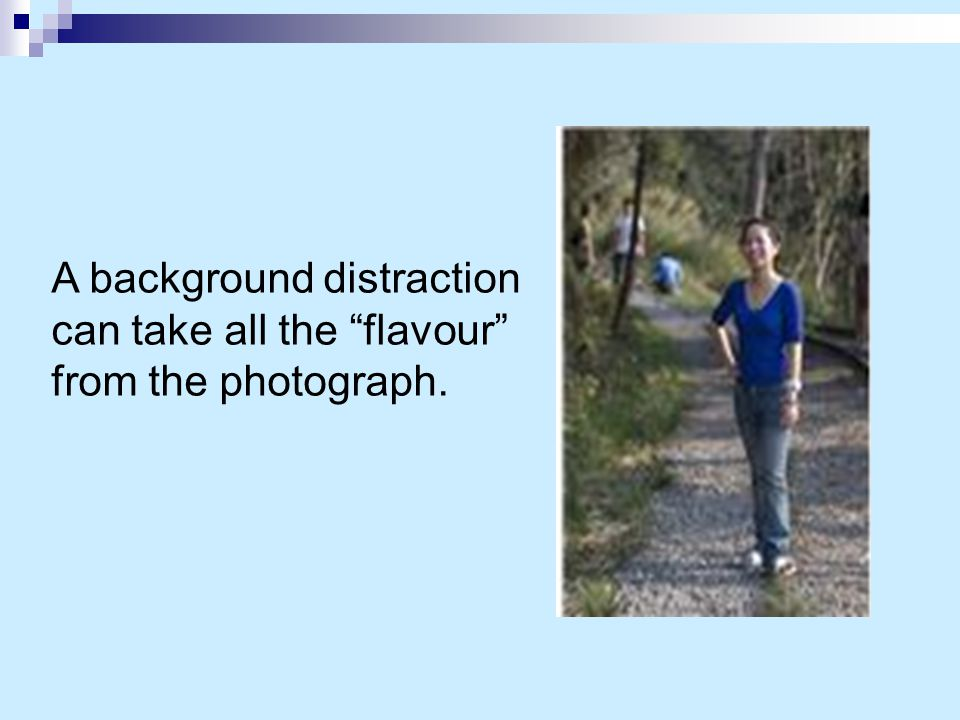 "A background distraction can take all the ""flavour"" from the photograph."
