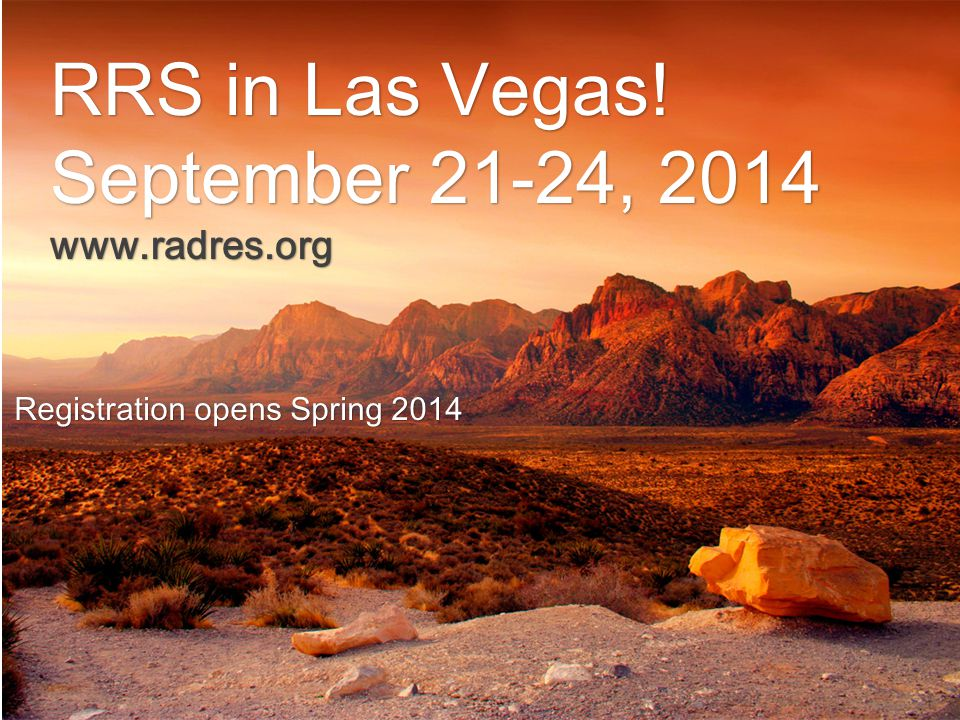 RRS in Las Vegas! September 21-24, 2014 www.radres.org Registration opens Spring 2014