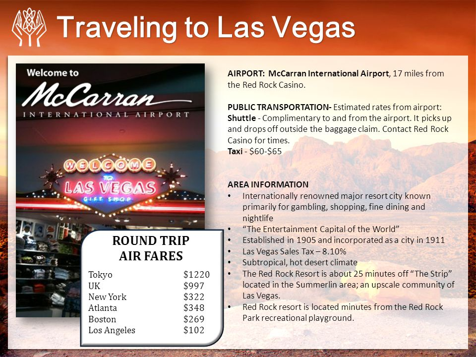 Traveling to Las Vegas AIRPORT: McCarran International Airport, 17 miles from the Red Rock Casino.